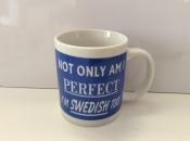 Not Only Am I Perfect, I'm Swedish Too Mug
