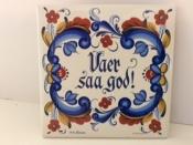 Vaer Saa God (Norwegian), Ceramic Tile